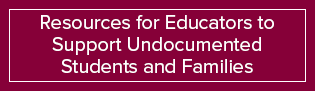 Resources for Educators to Support Undocumented Students and Families