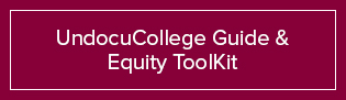 UndocuCollege Guide & Equity ToolKit for California
