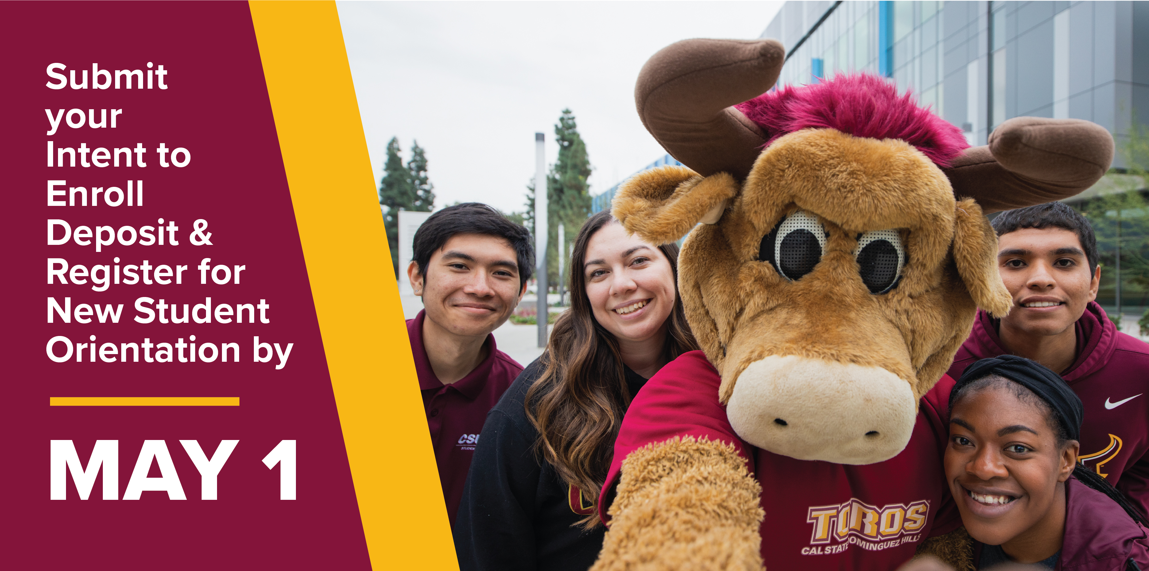 Submit your Intent to Enroll Deposit and Register for New Student Orientation by May 1st.