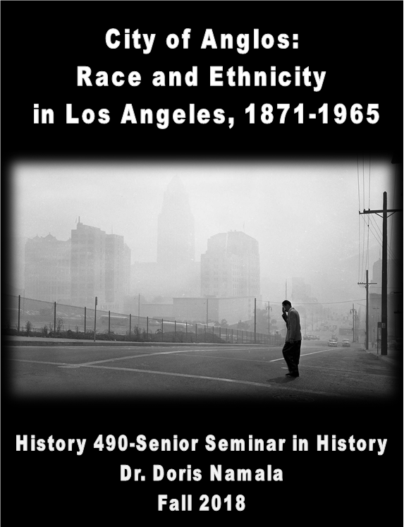 City of Anglos: Race and Ethnicity in Los Angeles, 1871-1965, Fall 2018 Namala CSUDH History