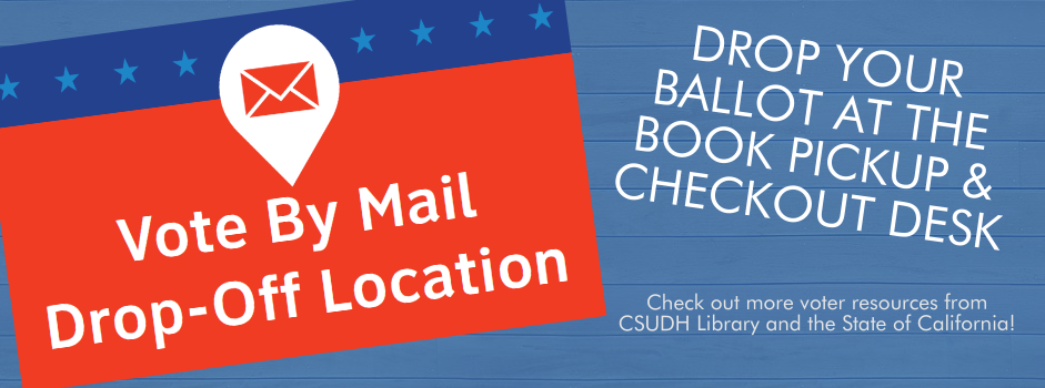 Vote by Mail dropbox at CSUDH Library! Click here for more information about voting in California.